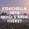 COACHELLA 2018: WHO'S BEEN THERE?